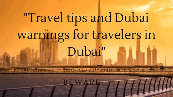 Travel tips and Dubai warnings for travelers in Dubai