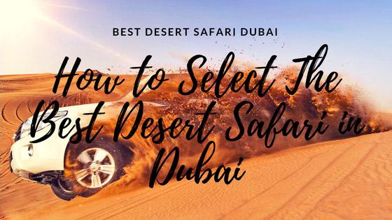 How to select the BesT desert Safari Dubai